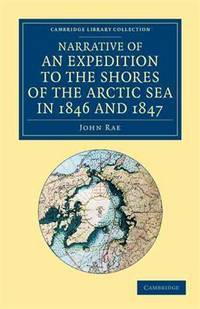 Narrative Of an Expedition To the Shores Of the Arctic Sea In 1846 and 1847