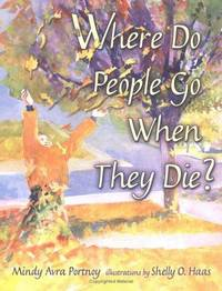 Where Do People Go When They Die? (General Jewish Interest) Mindy Avra Portnoy and Shelly O. Haas