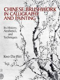 Chinese Brushwork in Calligraphy and Painting: Its History, Aesthetics, and Techniques by  K Da-Wei - Paperback - 1990 - from Anybook Ltd (SKU: 8580435)