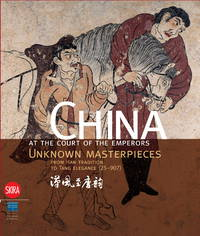 China at the Court of the Emperors: Unknown Masterpieces from Han Tradition to Tang Elegance...