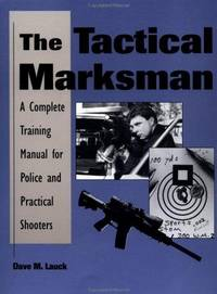 The Tactical Marksman: A Complete Training Manual for Police and Practical Shooters