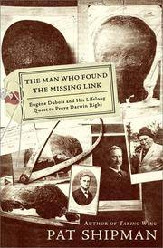 The Man Who Found the Missing Link: Eugine Dubois and His Lifelong Quest to Prove Darwin Right