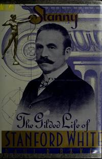 Stanny: The Gilded Life of Stanford White [1st hardcover].