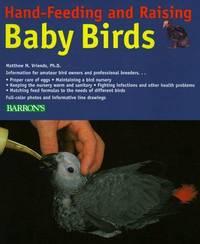 Hand-Feeding and Raising Baby Birds: Breeding, Hand-Feeding, Care, and Management