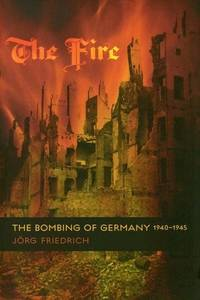 image of The Fire: The Bombing of Germany, 1940-1945
