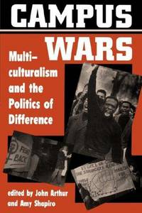 Campus Wars: Multiculturalism And The Politics Of Difference