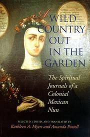 A Wild Country Out in the Garden: The Spiritual Journal of a Colonial Mexican Nun