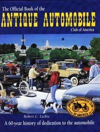 THE OFFICIAL BOOK OF THE ANTIQUE AUTOMOBILE CLUB OF AMERICA- A 60-YEAR HISTORY OF DEDICATION TO...