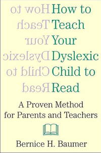 How to Teach Your Dyslexic Child to Read: A Proven Method for Parents and Teachers