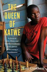 The Queen of Katwe: a Story of Life, Chess, and One Extraordinary girl's Dream of Becominga Grand Master