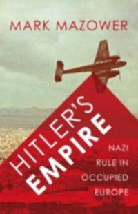 Hitler's Empire - Nazi Rule in Occupied Europe