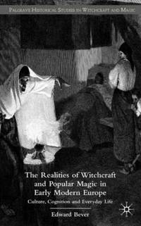 The Realities of Witchcraft and Popular Magic in Early Modern Europe : Culture, Cognition and...