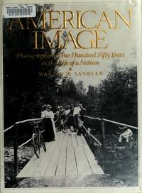 AMERICAN IMAGE Photographing One Hundred Fifty Years in the Life of a Nation