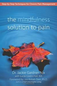 MINDFULNESS SOLUTION TO PAIN: Step-By-Step Techniques For Chronic Pain Management