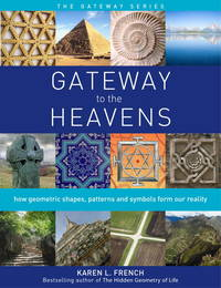 GATEWAY TO THE HEAVENS: How Geometric Shapes, Patterns & Symbols Form Our Reality (O)
