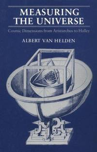 Measuring the Universe: Cosmic Dimensions from Aristarchus to Halley by Albert Van Helden - Hardcover - 1985-04-01 - from Ergodebooks (SKU: DADAX0226848817)