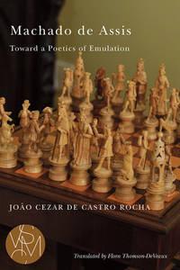 Machado de Assis: Toward a Poetics of Emulation (Studies in Violence, Mimesis and Culture)
