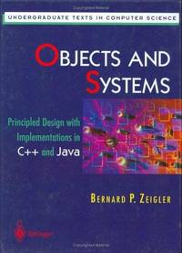 Objects and Systems: Principled Design with Implementations in C++ and Java (Undergraduate Texts...