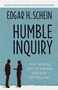 Humble Inquiry The Gentle Art of Asking Instead of Telling BK Business