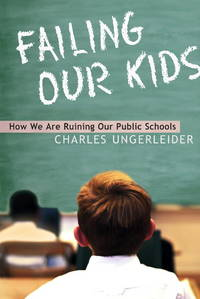 Failing Our Kids: How We Are Ruining Our Public Schools