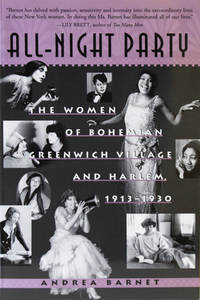 All-Night Party:  The Women of Bohemian Greenwich Village and Harlem,  1913-1930 by Barnet, Andrea - 2004