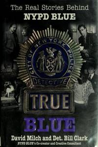 True Blue : The Real Stories Behind NYPD Blue