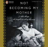 image of Not Becoming My Mother: and Other Things She Taught Me Along the Way