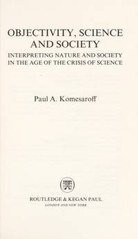 Objectivity, Science and Society, Interpreting Nature and Society in the Age of the Crisis of...