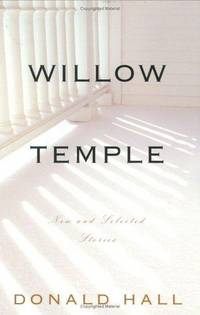 Willow Temple: New and Selected Stories by  Donald HALL - First Edition - 2003 - from abookshop and Biblio.com