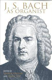 J.S. Bach as Organist : His Instruments, Music, and Performance Practices