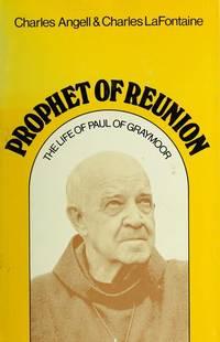 Prophet of Reunion: The Life of Paul of Graymoor