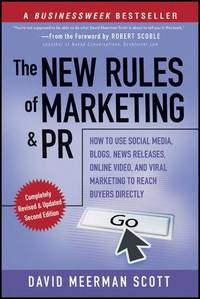 The New Rules of Marketing and PR: How to Use Social Media, Blogs, News Releases, Online Video,...