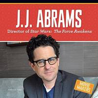J. J. Abrams: Director of Stars Wars: The Force Awakens (Movie Makers) [Library Binding] Felix,...