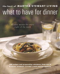 What to Have for Dinner. The Best of Martha Stewart Living