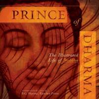 Prince Of Dharma The Illustrated Life Of The Buddha