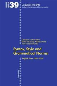 Syntax, Style and Grammatical Norms: English from 1500-2000