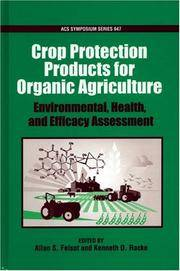 Certified Organic and Biologically Derived Pesticides  Environmental,  Health, and Efficacy Assessment by Felsot, Allan S. & Kenneth D. Racke - 2006