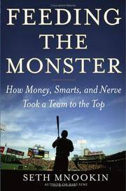 Feeding the Monster : How Money, Smarts, and Nerve Took a Team to the Top by Mnookin, Seth - 2006