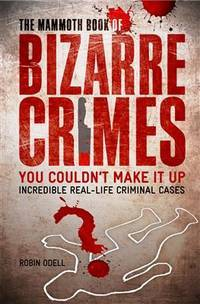 image of The Mammoth Book of Bizarre Crimes (Mammoth Books)