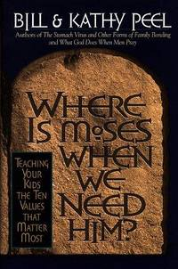 Where Is Moses When We Need Him?: Teaching Your Kids the Ten Values That Matter Most