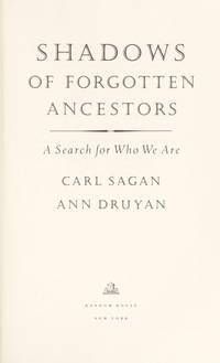 SHADOWS OF FORGOTTEN ANCESTORS:  A Search for Who We Are by Carl Sagan; Ann Druyan  - 1st Edition 1st Printing  - 1992  - from Joe Staats, Bookseller (SKU: 024337)