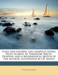 image of Flint and feather; the complete poems. With introd. by Theodore Watts-Dunton, and a biographical sketch of the author. Illustrated by J.R. Seavey