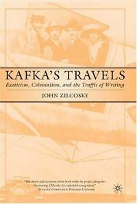Kafka's Travels : Exoticism, Colonialism, and the Traffic of Writing