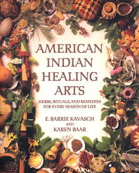 AMERICAN INDIAN HEALING ARTS: Herbs, Rituals & Remedies For Every Season Of Life