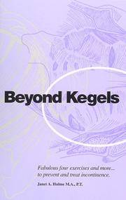 Beyond Kegels: Fabulous Four Exercises and More - To Prevent and Treat Incontinence by  Janet A Hulme - Paperback - 1997 - from Defunct Books and Biblio.com