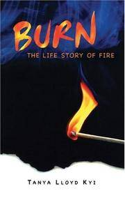 Burn - The Life Story of Fire by Tanya Lloyd Kyi - Paperback - 2007 - from Endless Shores Books and Biblio.com