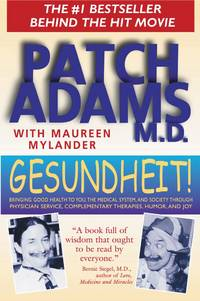 Gesundheit! : Bringing Good Health to You, the Medical System, and Society Through Physician Service, Complementary Therapies, Humor, and Joy