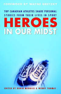 HEROES IN OUR MIDST - Top Canadian Athletes Share Personal Stories from Their Li