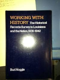 Working With History The Historical Records Survey in Louisiana and the Nation, 1936-1942