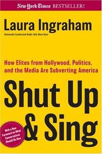 Shut Up & Sing: How Elites from Hollywood, Politics, and the Media Are Subverting America